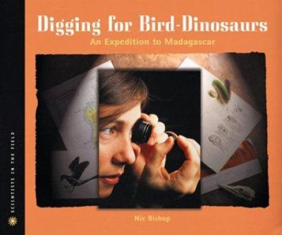 Digging for bird-dinosaurs : an expedition to Madagascar