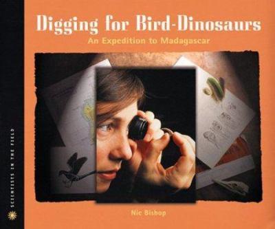 Digging for bird-dinosaurs : an expedition to Madagascar