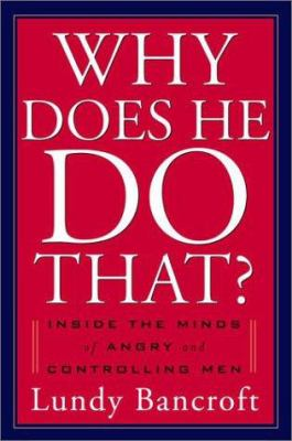 Why does he do that : inside the minds of angry and controlling m