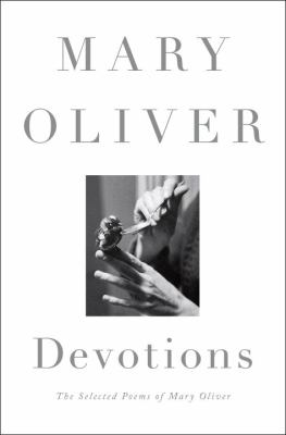 Devotions : by Oliver, Mary,