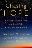 Chasing hope : a patient's deep dive into stem cells, faith, and the future