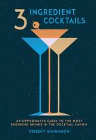 3-ingredient cocktails : an opinionated guide to the most enduring drinks in the cocktail canon