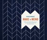 Make + mend : sashiko-inspired embroidery projects to customize and repair textiles and decorate your home