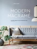 Modern macramé : 33 stylish projects for your handmade home
