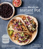 The essential Mexican Instant Pot cookbook : authentic flavors and modern recipes for your electric pressure cooker