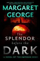 The splendor before the dark : a novel of the Emperor Nero