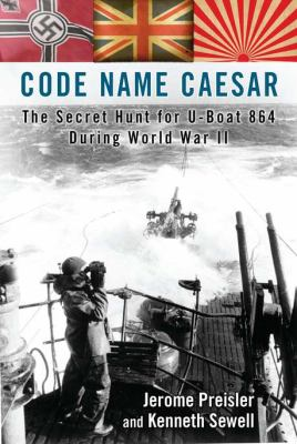 Code name Caesar : the secret hunt for U-boat 864 during World War II