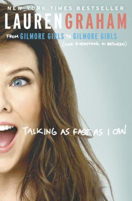 Talking as fast as I can : from Gilmore Girls to Gilmore Girls, (and everything in between)