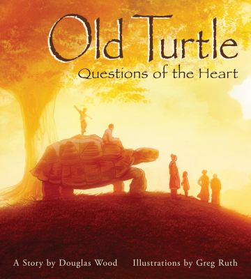 Old Turtle : questions of the heart : a story
