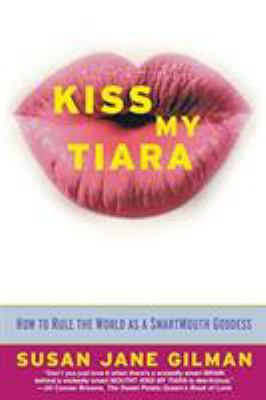 Kiss my tiara : how to rule the world as a smartmouth goddess