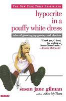 Hypocrite in a pouffy white dress : tales of growing up groovy and clueless