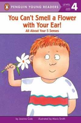 You can't smell a flower with your ear : all about your 5 senses