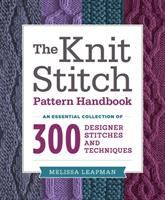 The knit stitch pattern handbook : an essential collection of 300 designer stitches and techniques
