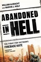 Abandoned in hell : the fight for Vietnam's Firebase Kate