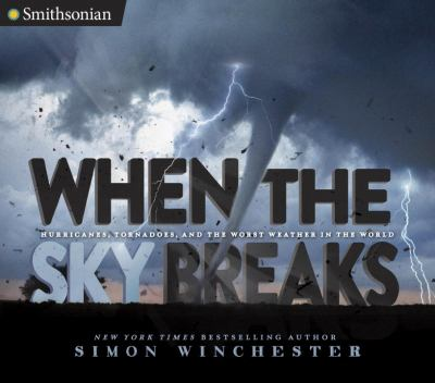 When the sky breaks : hurricanes, tornadoes, and the worst weathe