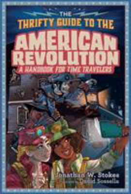 The thrifty guide to the American Revolution : a handbook for time travelers