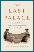 The last palace : Europe's turbulent century in five lives and one legendary house