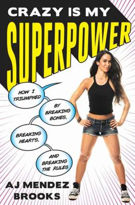 Crazy Is My Superpower: How I Triumphed by Breaking Bones, Breaki
