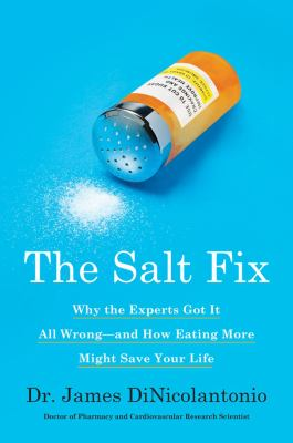 The Salt Fix: Why the Experts Got It All Wrong--And How Eating Mo