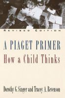 A Piaget primer : how a child thinks