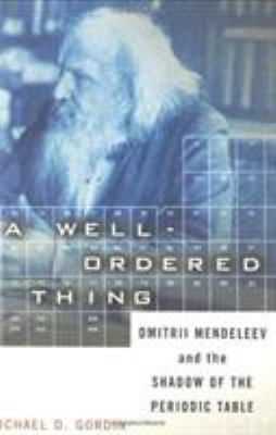A well-ordered thing : Dmitrii Mendeleev and the shadow of the periodic table