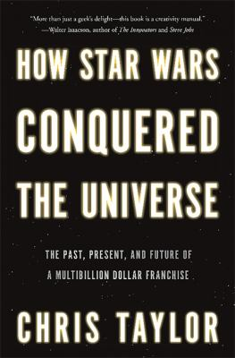 How Star Wars conquered the universe : the past, present, and fut