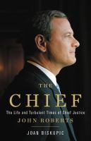 The Chief : the life and turbulent times of Chief Justice John Roberts