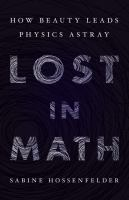 Lost in math : how beauty leads physics astray