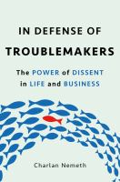 In defense of troublemakers : the power of dissent in life and business