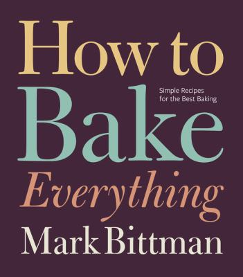 How to bake everything : simple recipes for the best baking