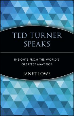 Ted Turner speaks : insight from the world's greatest maverick