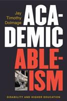 Academic ableism : disability and higher education