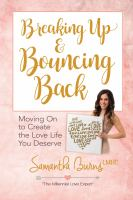 Breaking up & bouncing back : moving on to create the love life you deserve