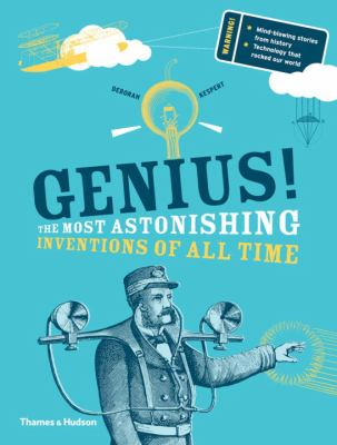 Genius! : the most astonishing inventions of all time
