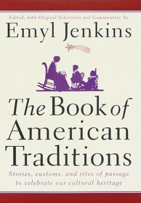 The book of American traditions : stories, customs, and rites of passage to celebrate our cultural heritage