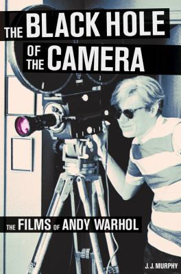 The black hole of the camera : the films of Andy Warhol