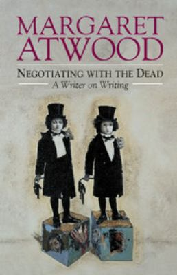 Negotiating with the dead : a writer on writing