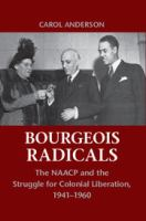 Bourgeois radicals : the NAACP and the struggle for colonial liberation, 1941-1960