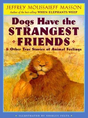 Dogs have the strangest friends : & other true stories of animal feelings