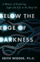 Below the edge of darkness : a memoir of exploring light and life in the deep sea
