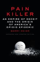 Pain killer : an empire of deceit and the origin of America's opioid epidemic