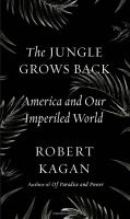The jungle grows back : America and our imperiled world
