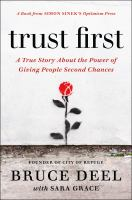 Trust first : a true story about the power of giving people second chances