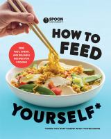 How to feed yourself : 100 fast, cheap, and reliable recipes for cooking when you don't know what you're doing.