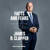 Facts and fears : hard truths from a life in intelligence