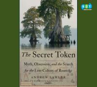 The secret token : myth, obsession, and the search for the lost colony of Roanoke