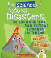 The science of natural disasters : the devastating truth about volcanoes, earthquakes, and tsunamis