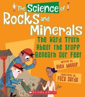 The science of rocks and minerals : the hard truth about the stuff beneath our feet