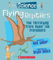 The science of flying reptiles : the terrifying truth about the pterosaurs