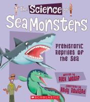 The science of sea monsters : prehistoric reptiles of the sea